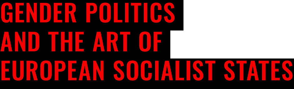 Gender Politics and the Art of European Socialist States