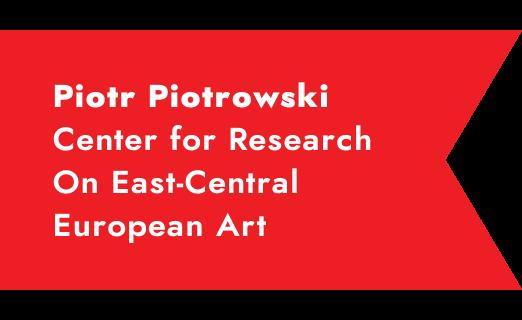 Piotr Piotrowski Research Center on East-Central European Art History